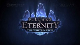 Pillars Of Eternity: The White March – Part 2, Pillars Of Eternity: The White March, Pillars Of Eternity: The White March - Part 1, Pillars Of Eternity, Obsidian Entertainment